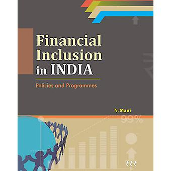 Financial Inclusion in India - Policies & Programmes by N. Mani - 9788