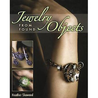 Jewelry from Found Objects by Heather Skowood - 9780811706025 Book