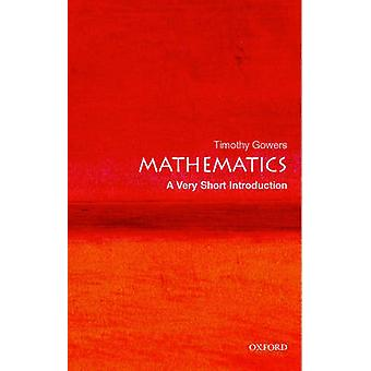 Mathematics A Very Short Introduction by Timothy Gowers