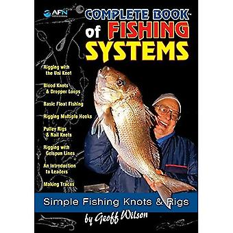 Complete Book of Fishing Systems: Simple Fishing Knots and Rigs