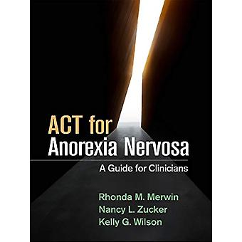 ACT for Anorexia Nervosa - A Guide for Clinicians by Rhonda M. Merwin