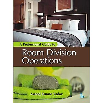 A Professional Guide to Room Division Operations by Manoj Kumar Yadav