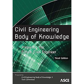 Civil Engineering Body of Knowledge - Preparing the Future Civil Engin