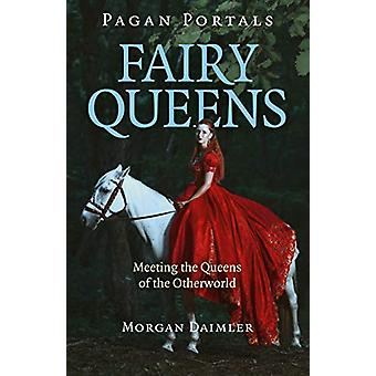 Pagan Portals - Fairy Queens - Möte queens of the Otherworld av