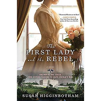 The First Lady and the Rebel by Susan Higginbotham - 9781492647089 Bo