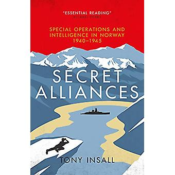 Secret Alliances - Special Operations and Intelligence  in Norway 1940
