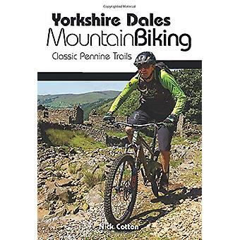 Yorkshire Dales Mountain Biking - Classic Pennine Trails by Nick Cotto
