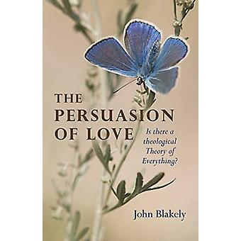 Persuasion of Love - The - Is there a theological Theory of Everything