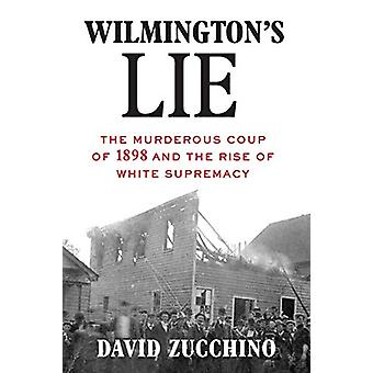 Wilmington's Lie - The Murderous Coup of 1898 and the Rise of White Su