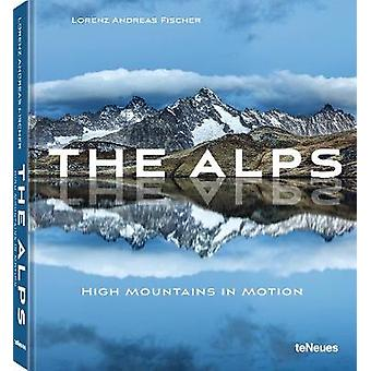 The Alps - High Mountains in Motion by Lorenz Andreas Fischer - 978396