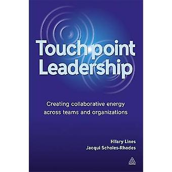 Touch Point Leadership - Creating Collaborative Energy Across Teams an