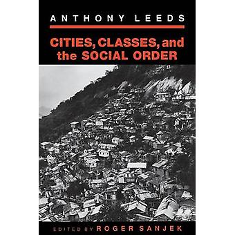 Cities Classes and the Social Order by Anthony Leeds & Edited by Roger Sanjek