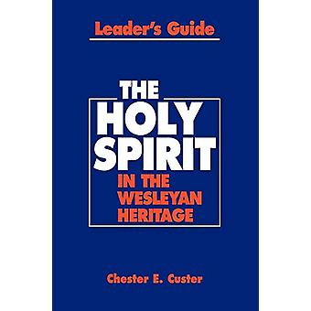 Holy Spirit in the Wesleyan Heritage Teacher Rvsd by Chester E. Custe