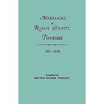 Marriages of Roane County - Tennessee - 1801-1838 by Edythe Rucker Wh