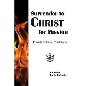 Kapitulera till Kristus för mission - Franska Andliga Traditioner av Phili
