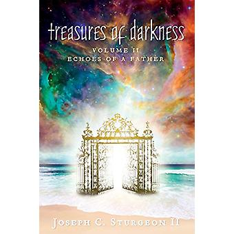 Treasures of Darkness - Volume II - Echoes of a Father by Joseph Sturge
