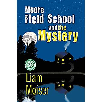 Moore Field School and the Mystery by Liam Moiser - 9781625167873 Book