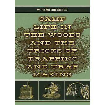 Camp Life in the Woods and the Tricks of Trapping and Trap Making by W. Hamilton Gibson