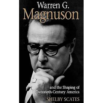 Warren G.Magnuson and the Shaping of TwentiethCentury America by Shelby Scates
