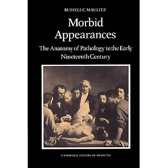 Morbid Appearances : The Anatomy of Pathology in the Early Nineteenth Century
