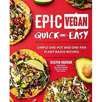 Epic Vegan Quick and Easy Simple OnePot and OnePan PlantBased Recipes