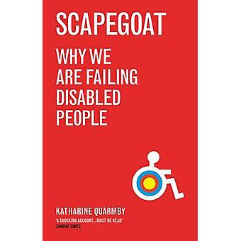 Scapegoat  Why We Are Failing Disabled People by Katharine Quarmby