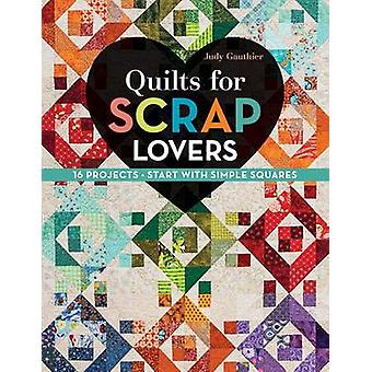 Quilts for Scrap Lovers - 16 Projects Start with Simple Squares by Jud