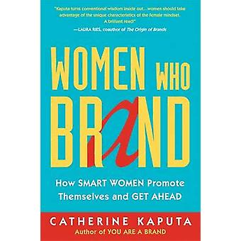 Women Who Brand - How Smart Women Promote Themselves and Get Ahead (2n