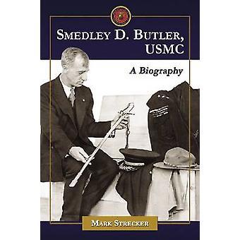 Smedley D. Butler - USMC - A Biography by Mark Strecker - 978078644807