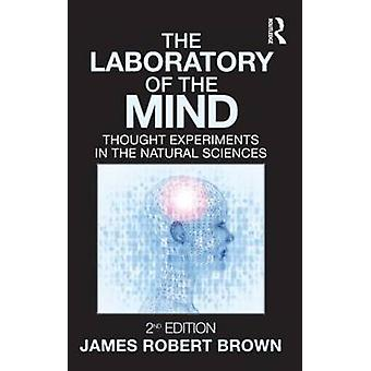 The Laboratory of the Mind - Thought Experiments in the Natural Scienc