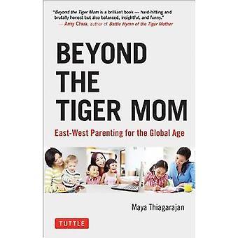 Utöver den Tiger mamma - öst-väst föräldraskap för globala ålder av vidare