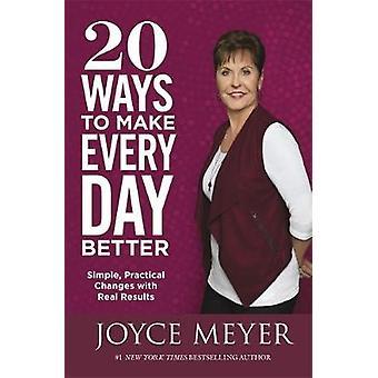 20 ways to Make joka päivä parempi - yksinkertainen - käytännön muuttuu Rea