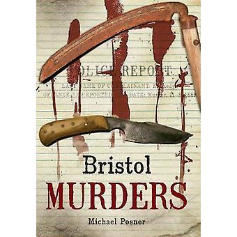 Bristol Murders by Michael Posner - 9781848681927 Book