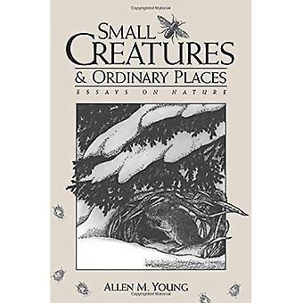 Petites créatures et lieux ordinaires: essais sur la Nature