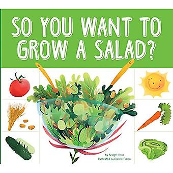 So You Want to Grow a Salad? (Grow Your Food)