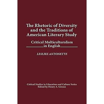 The Rhetoric of Diversity and the Traditions of American Literary Study Critical Multiculturalism in English by Antonette & Leslie