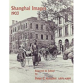 Shanghai Images 1903 by Amsden & Peter