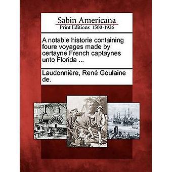 Eine bemerkenswerte Historie mit Foure Reisen von Certayne französische Captaynes zu Florida gemacht... von Laudonnire & Ren Goulaine de.