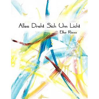 Alles Dreht Sich Um Licht by Riess & Elke