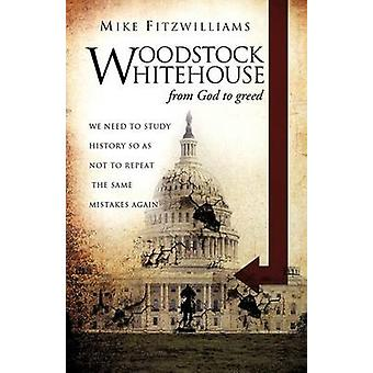 WOODSTOCK WHITEHOUSE from God to greed by Fitzwilliams & Mike