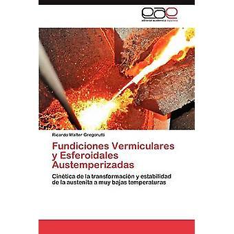 Fundiciones Vermiculares y Esferoidales Austemperizadas par Gregorutti & Ricardo Walter