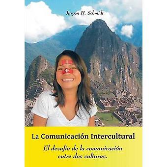 La Comunicacin InterculturalEl desafo de la comunicacin entre dos culturas by Schmidt & Jrgen H.
