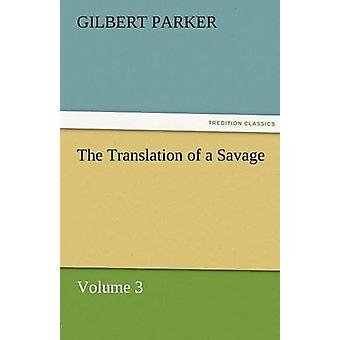 The Translation of a Savage Volume 3 by Parker & Gilbert