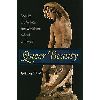 Queer Beauty - Sexuality and Aesthetics from Winckelmann to Freud and