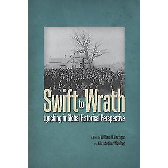 Swift to Wrath - Lynching in Global Historical Perspective by William