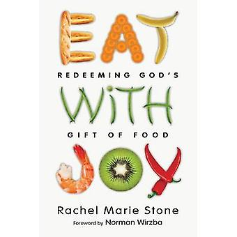 Eat with Joy - Redeeming God's Gift of Food by Rachel Marie Stone - No