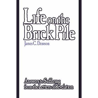 Life on the Brick Pile - Answers to Suffering from the Letterso of Rev