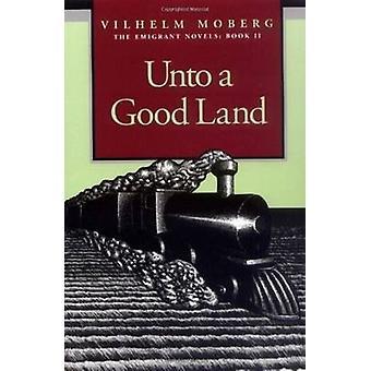 Unto a Good Land - Bk. 2 - Emmigrant Novels (New edition) by Vilhelm Mo