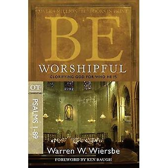 Be Worshipful - Psalms 1- 89 - Glorifying God for Who He is by Warren