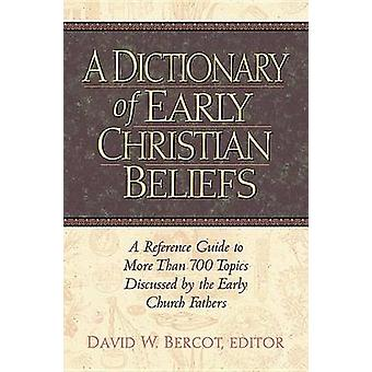 A Dictionary of Early Christian Beliefs by David W Bercot - 978156563
